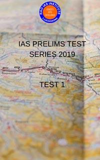 IAS PRELIMS TEST SERIES 2019- TEST 1